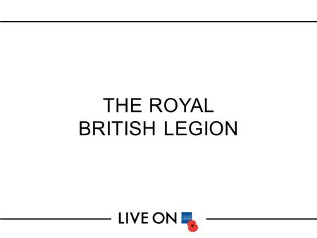THE ROYAL BRITISH LEGION. We support the whole Armed Forces community all year round.