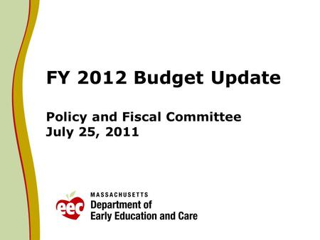 FY 2012 Budget Update Policy and Fiscal Committee July 25, 2011.