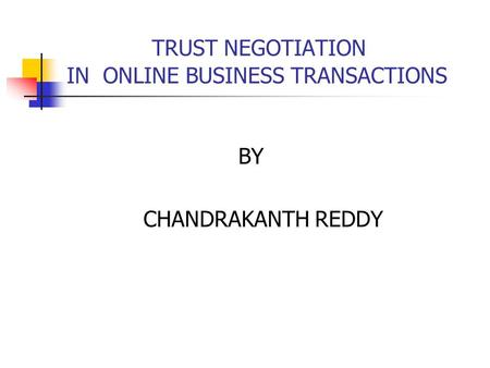 TRUST NEGOTIATION IN ONLINE BUSINESS TRANSACTIONS BY CHANDRAKANTH REDDY.