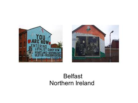 Belfast Northern Ireland. Belfast is split between Catholics and Protestants. They have a long time hatred of each other in Ireland, but Belfast is a.