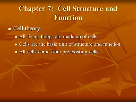 Chapter 7: Cell Structure and Function Cell theory Cell theory All living things are made up of cells All living things are made up of cells Cells are.