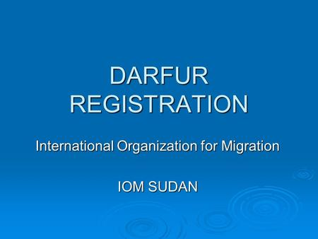 DARFUR REGISTRATION International Organization for Migration IOM SUDAN.