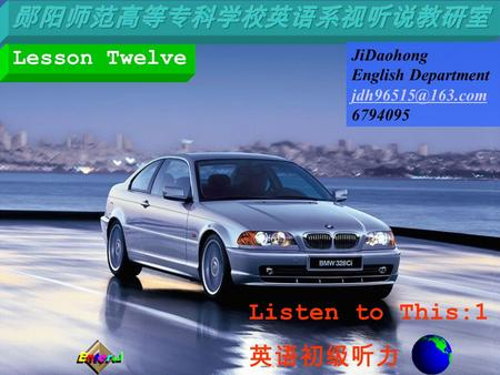 Listen to This:1 英语初级听力 Lesson Twelve JiDaohong English Department 6794095