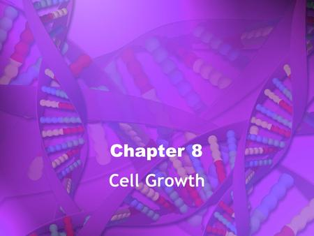 Chapter 8 Cell Growth. In most cases, a living thing grows because it produces more and more cells.