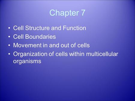 Chapter 7 Cell Structure and Function Cell Boundaries Movement in and out of cells Organization of cells within multicellular organisms.