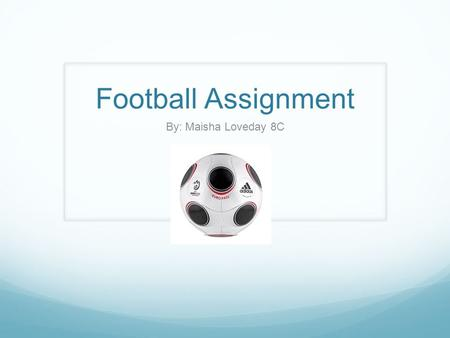 Football Assignment By: Maisha Loveday 8C. The Origin of Football Football originated from China around 3000 years ago, but it isn't the normal football.