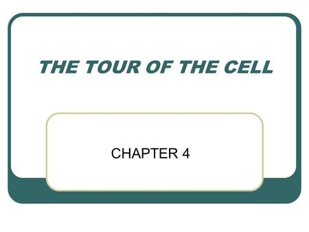 THE TOUR OF THE CELL CHAPTER 4.