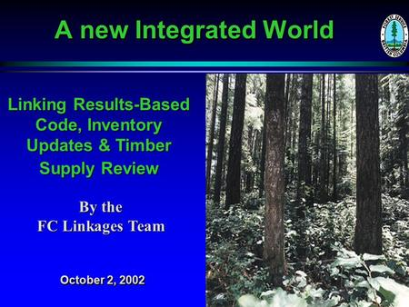 A new Integrated World Linking Results-Based Code, Inventory Updates & Timber Supply Review By the FC Linkages Team October 2, 2002.