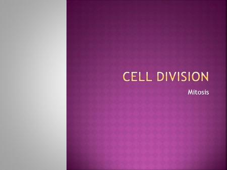 Mitosis.  Common to most living things  Sequence of growth and division of a cell.