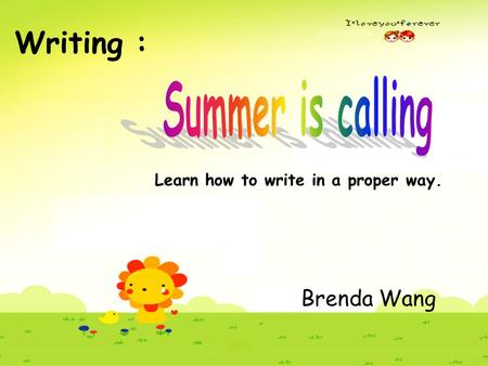 Writing : Brenda Wang Learn how to write in a proper way.