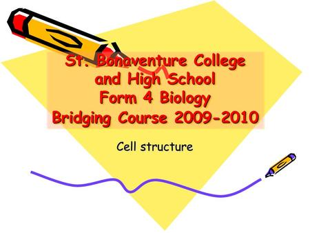 St. Bonaventure College and High School Form 4 Biology Bridging Course 2009-2010 Cell structure.