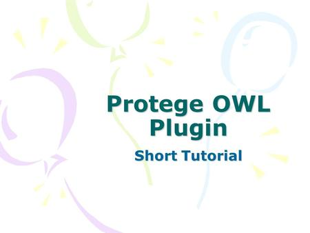 Protege OWL Plugin Short Tutorial. OWL Usage The world wide web is a natural application area of ontologies, because ontologies could be used to describe.
