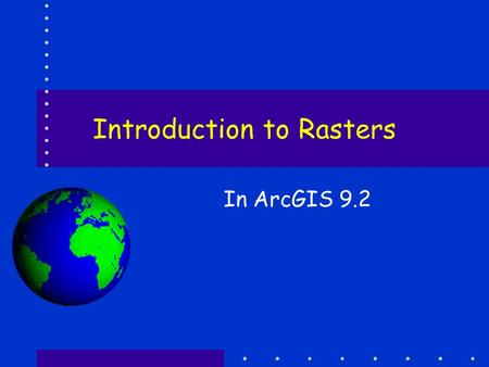 Introduction to Rasters In ArcGIS 9.2. What can you do with Rasters Lots….