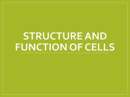 STRUCTURE AND FUNCTION OF CELLS. Objectives 1. Describe the structures and functions of cell components. 1.1 Review evidence for the existence of cells.