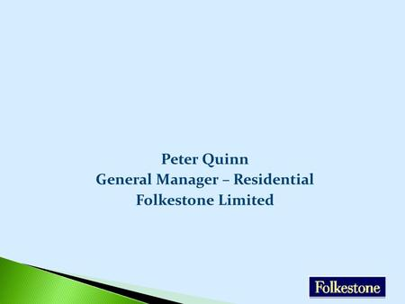 Peter Quinn General Manager – Residential Folkestone Limited.