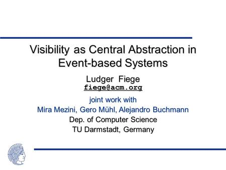 Ludger Fiege joint work with Mira Mezini, Gero Mühl, Alejandro Buchmann Dep. of Computer Science TU Darmstadt, Germany Visibility as Central.