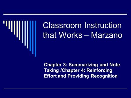 Classroom Instruction that Works – Marzano Chapter 3: Summarizing and Note Taking /Chapter 4: Reinforcing Effort and Providing Recognition.