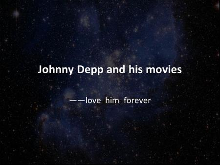 Johnny Depp and his movies ——love him forever. something about him Hollywood star Johnny Depp, the United States, has won three golden globe nomination.