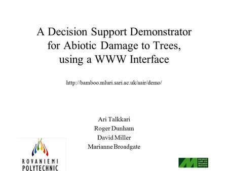 A Decision Support Demonstrator for Abiotic Damage to Trees, using a WWW Interface  Ari Talkkari Roger Dunham.