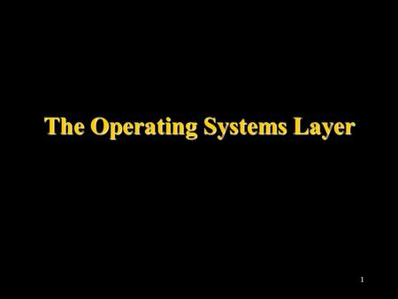 The Operating Systems Layer