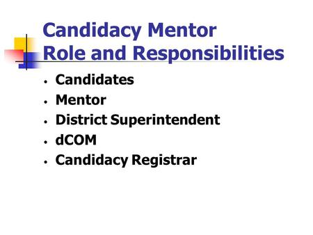 Candidacy Mentor Role and Responsibilities Candidates Mentor District Superintendent dCOM Candidacy Registrar.