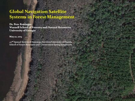 Global Navigation Satellite Systems in Forest Management Dr. Pete Bettinger Warnell School of Forestry and Natural Resources University of Georgia May.
