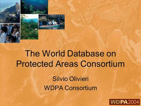 The World Database on Protected Areas Consortium Silvio Olivieri WDPA Consortium.
