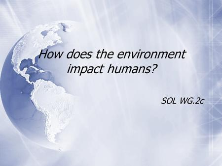 How does the environment impact humans? SOL WG.2c.
