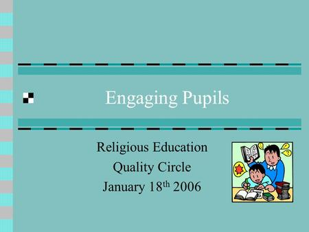 Engaging Pupils Religious Education Quality Circle January 18 th 2006.