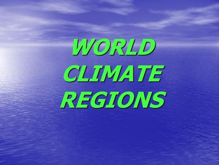 WORLD CLIMATE REGIONS. Low Latitudes (tropical regions) Mid Latitudes (temperate regions) High latitudes (polar regions)