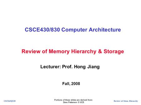 Review of Mem. HierarchyCSCE430/830 Review of Memory Hierarchy & Storage CSCE430/830 Computer Architecture Lecturer: Prof. Hong Jiang Fall, 2008 Portions.