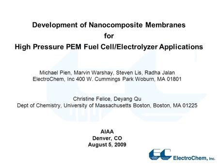 Development of Nanocomposite Membranes for High Pressure PEM Fuel Cell/Electrolyzer Applications Michael Pien, Marvin Warshay, Steven Lis, Radha Jalan.