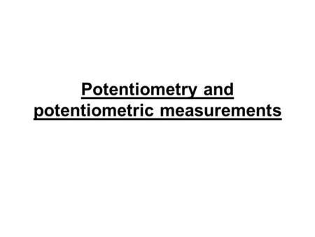 Potentiometry and potentiometric measurements. potentiometer A device for measuring the potential of an electrochemical cell without drawing a current.