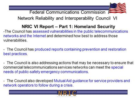 NRIC VI Report – Part 1: Homeland Security -The Council has assessed vulnerabilities in the public telecommunications networks and the Internet and determined.