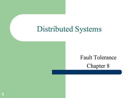 1 Distributed Systems Fault Tolerance Chapter 8. 2 Course/Slides Credits Note: all course presentations are based on those developed by Andrew S. Tanenbaum.