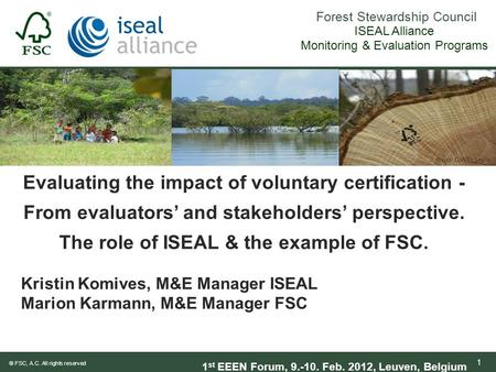 Forest Stewardship Council ® FSC, A.C. All rights reserved 1 Evaluating the impact of voluntary certification - From evaluators' and stakeholders' perspective.