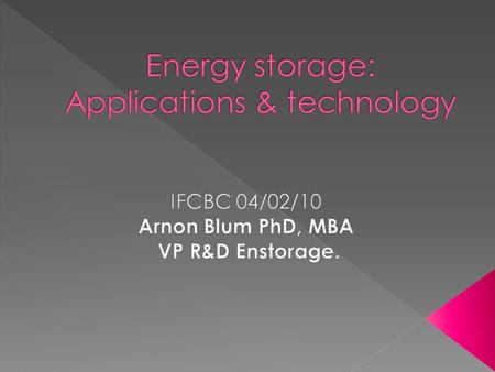  Why energy storage?  Technologies in use or R&D.  Conclusion for energy storage systems.