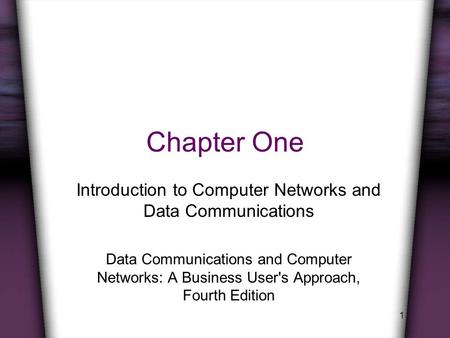 1 Chapter One Introduction to Computer Networks and Data Communications Data Communications and Computer Networks: A Business User's Approach, Fourth Edition.