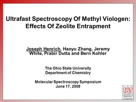 Ultrafast Spectroscopy Of Methyl Viologen: Effects Of Zeolite Entrapment Joseph Henrich, Haoyu Zhang, Jeremy White, Prabir Dutta and Bern Kohler The Ohio.
