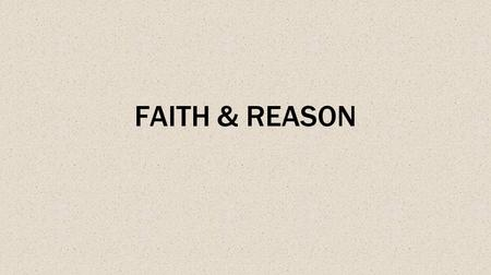 "FAITH & REASON. ""For we walk by faith, not by sight.""Paul said, ""For we walk by faith, not by sight."" (2 Corinthians 5:7). Many have come to the conclusion."