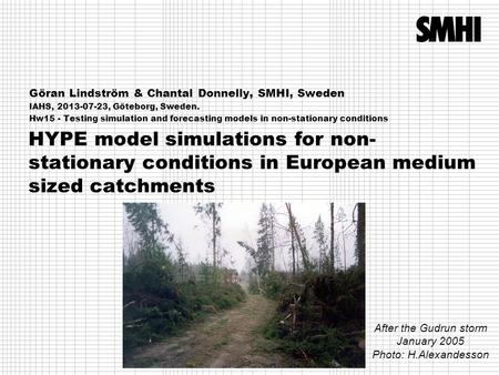 HYPE model simulations for non- stationary conditions in European medium sized catchments Göran Lindström & Chantal Donnelly, SMHI, Sweden IAHS, 2013-07-23,