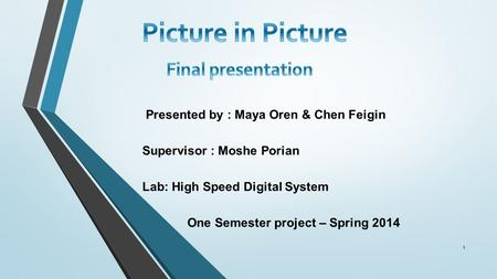 Presented by : Maya Oren & Chen Feigin Supervisor : Moshe Porian Lab: High Speed Digital System One Semester project – Spring 2014 1.