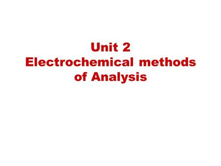 Unit 2 Electrochemical methods of Analysis