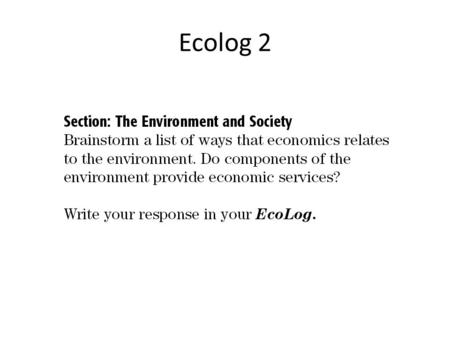 Ecolog 2. DAY 1 Chapter 1 Science and the Environment Section 2: The Environment and Society.