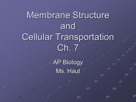 Membrane Structure and Cellular Transportation Ch. 7