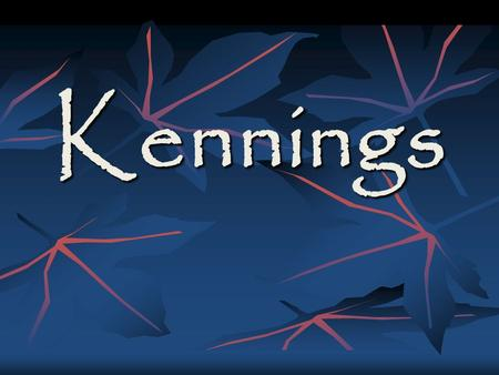 Kennings. What is a Kenning? A kenning is a compound figurative or phrase that aims to replace the noun. A kenning is a compound figurative or phrase.