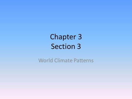 Chapter 3 Section 3 World Climate Patterns. Objectives: Identify different climate zones Explain Latitudes Effect of Climate.