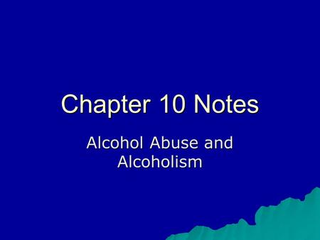 Chapter 10 Notes Alcohol Abuse and Alcoholism.  Blood alcohol content (BAC) A way to measure the level of alcohol in a person's blood. As BAC level increases.