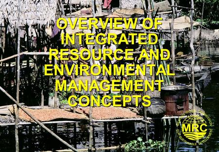 OVERVIEW OF INTEGRATED RESOURCE AND ENVIRONMENTAL MANAGEMENT CONCEPTS