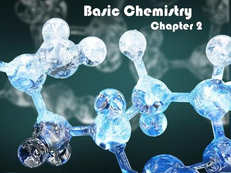 Basic Chemistry Chapter 2. Chemistry of Life All life processes involve chemical reactions (clinical day) –Ex. Ca ++ in muscle contraction Na +, K + in.
